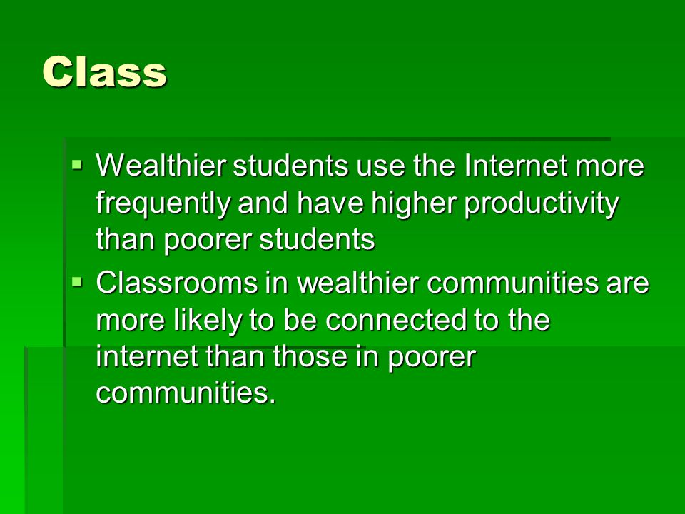 Class Wealthier students use the Internet more frequently and have higher productivity than poorer students.
