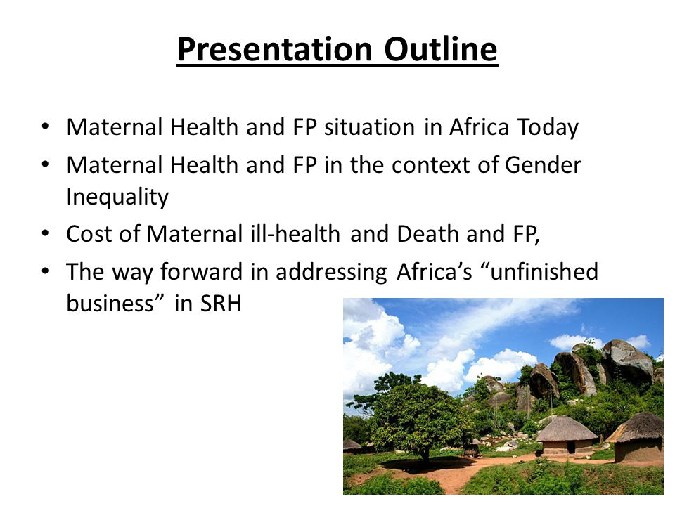 Presentation Outline Maternal Health and FP situation in Africa Today