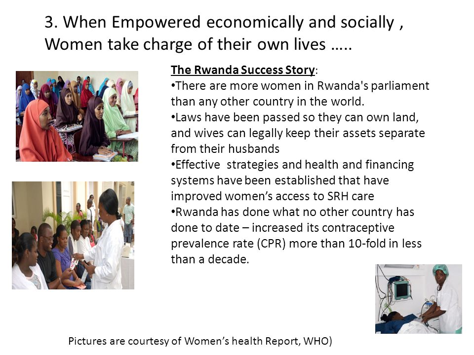 3. When Empowered economically and socially , Women take charge of their own lives …..