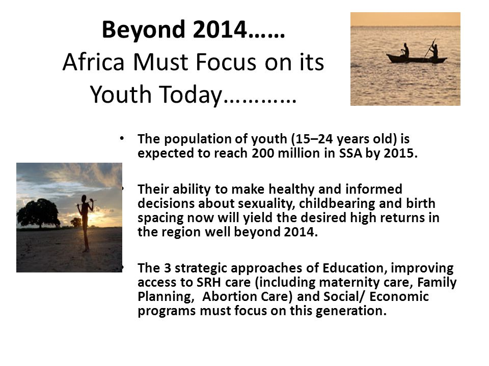 Beyond 2014…… Africa Must Focus on its Youth Today…………
