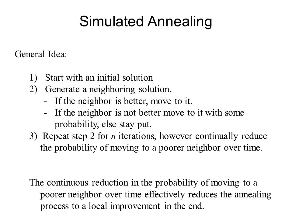Simulated Annealing General Idea: Start with an initial solution