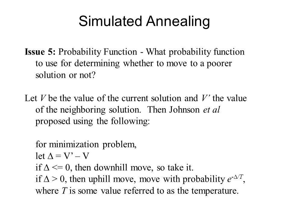 Simulated Annealing Issue 5: Probability Function - What probability function to use for determining whether to move to a poorer solution or not