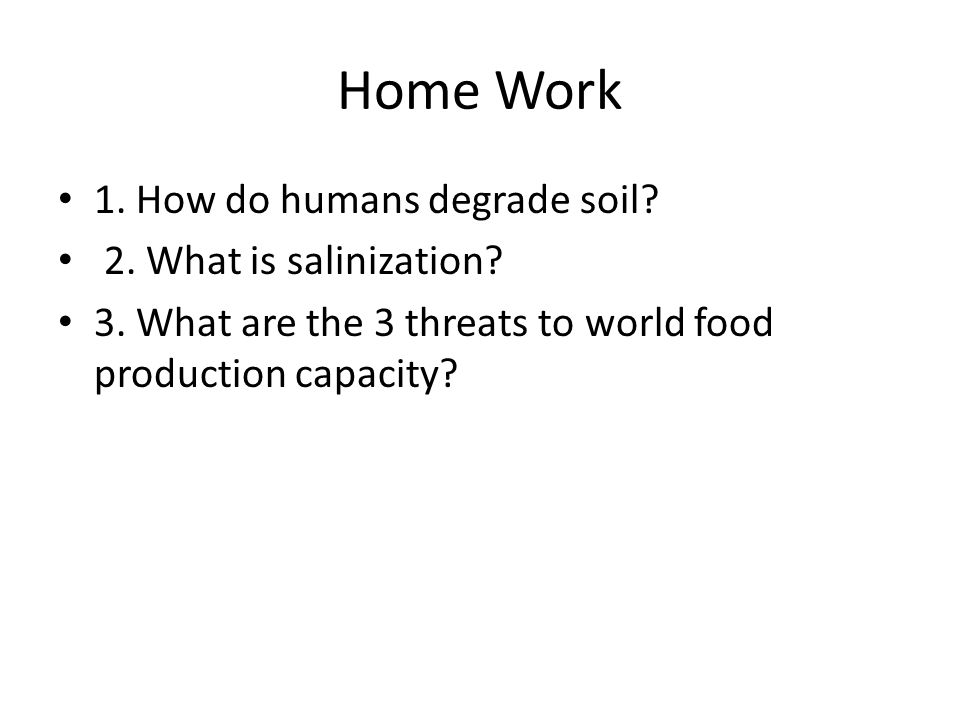 Home Work 1. How do humans degrade soil 2. What is salinization
