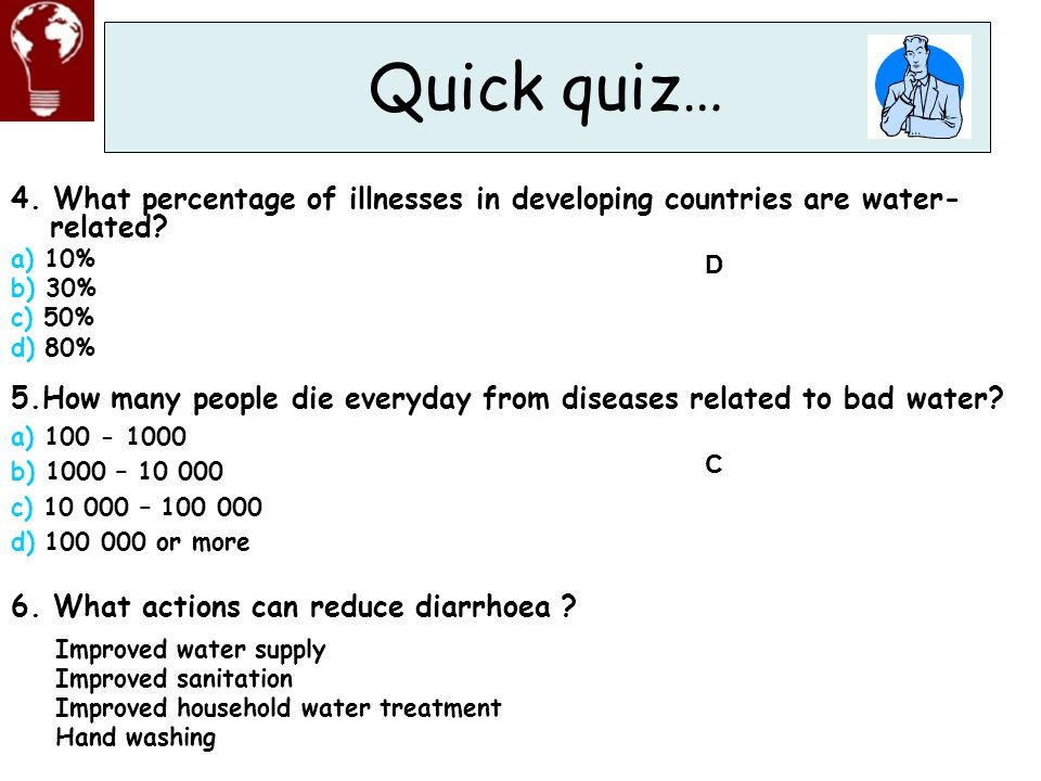Quick quiz… 4. What percentage of illnesses in developing countries are water-related a) 10% b) 30%