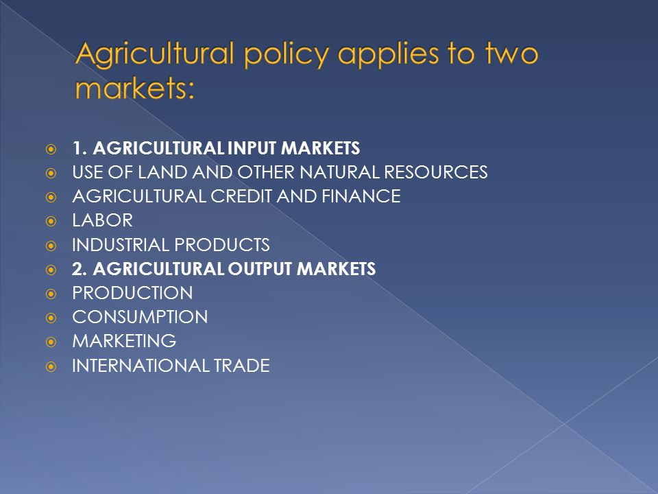 Agricultural policy applies to two markets: