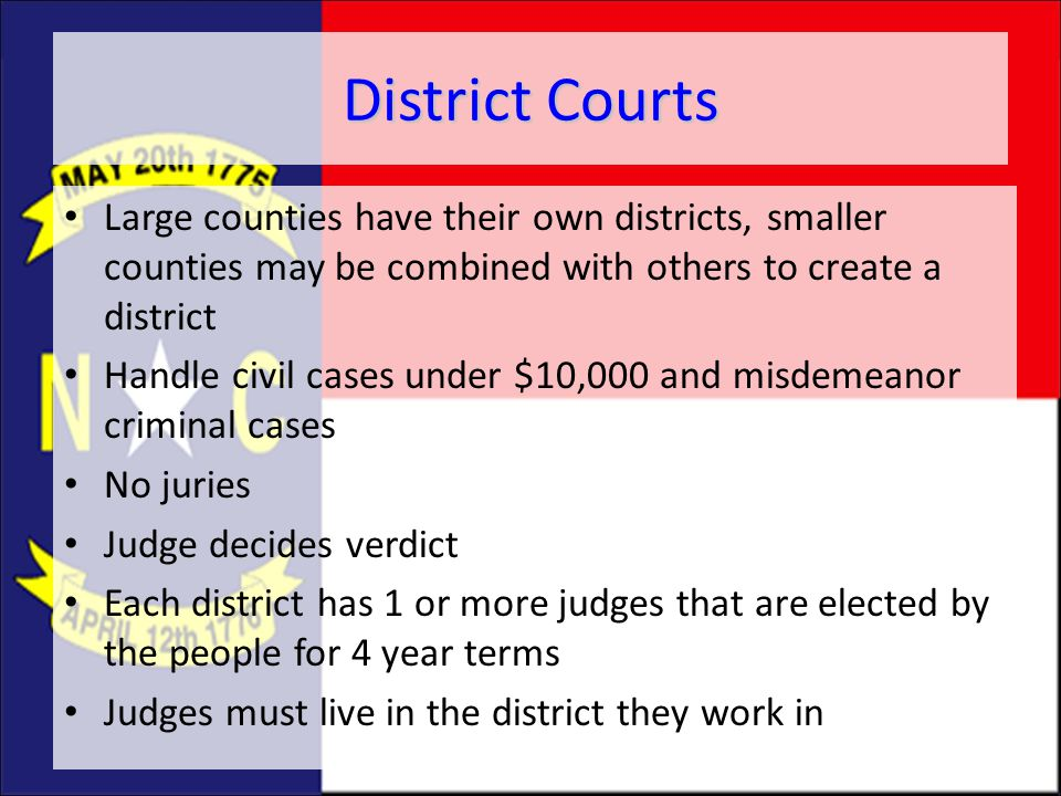 District Courts Large counties have their own districts, smaller counties may be combined with others to create a district.