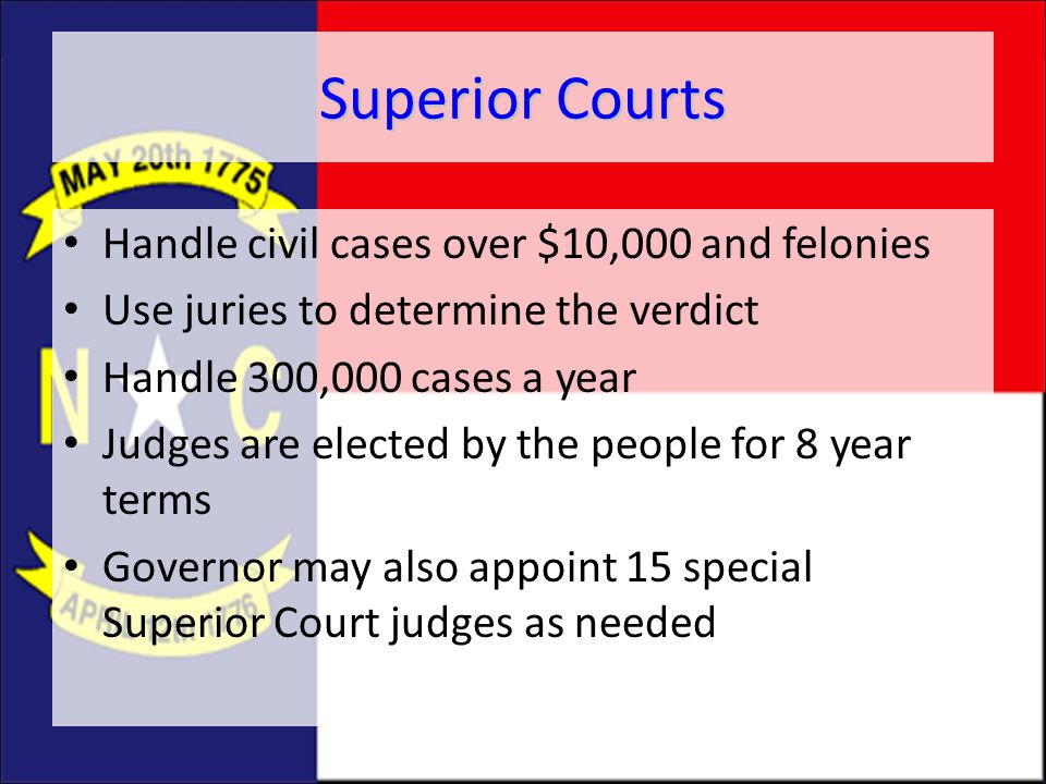 Superior Courts Handle civil cases over $10,000 and felonies