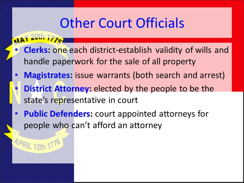 Other Court Officials Clerks: one each district-establish validity of wills and handle paperwork for the sale of all property.