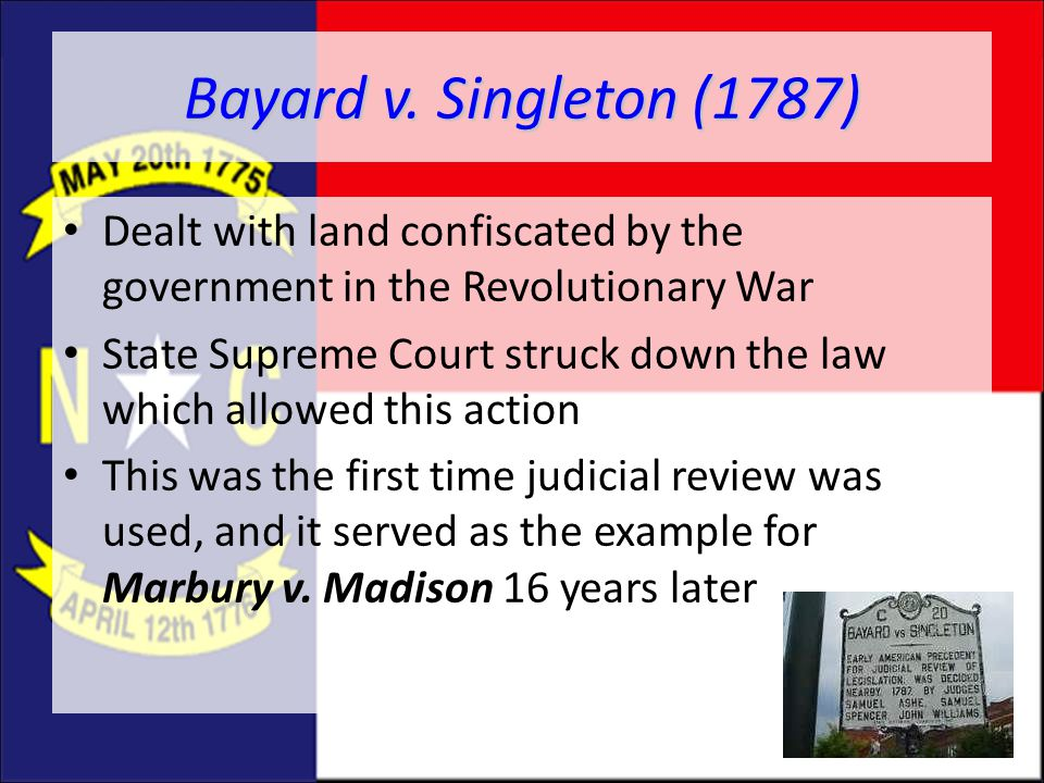 Bayard v. Singleton (1787) Dealt with land confiscated by the government in the Revolutionary War.