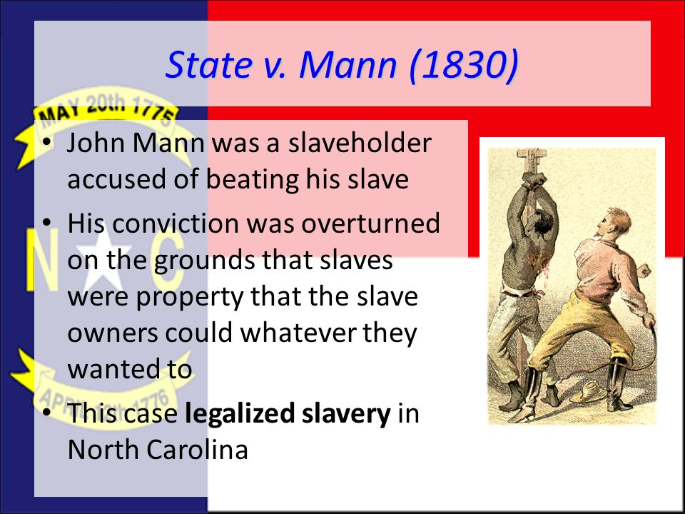 State v. Mann (1830) John Mann was a slaveholder accused of beating his slave.
