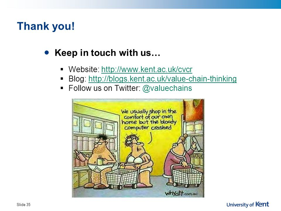 Thank you! Keep in touch with us… Website: http://www.kent.ac.uk/cvcr
