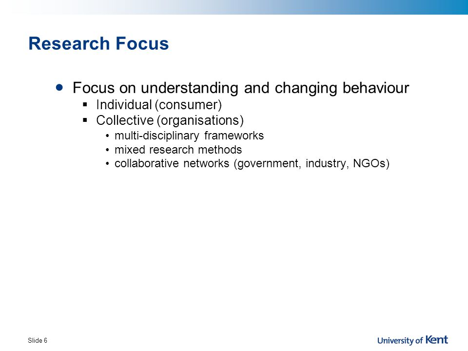 Research Focus Focus on understanding and changing behaviour