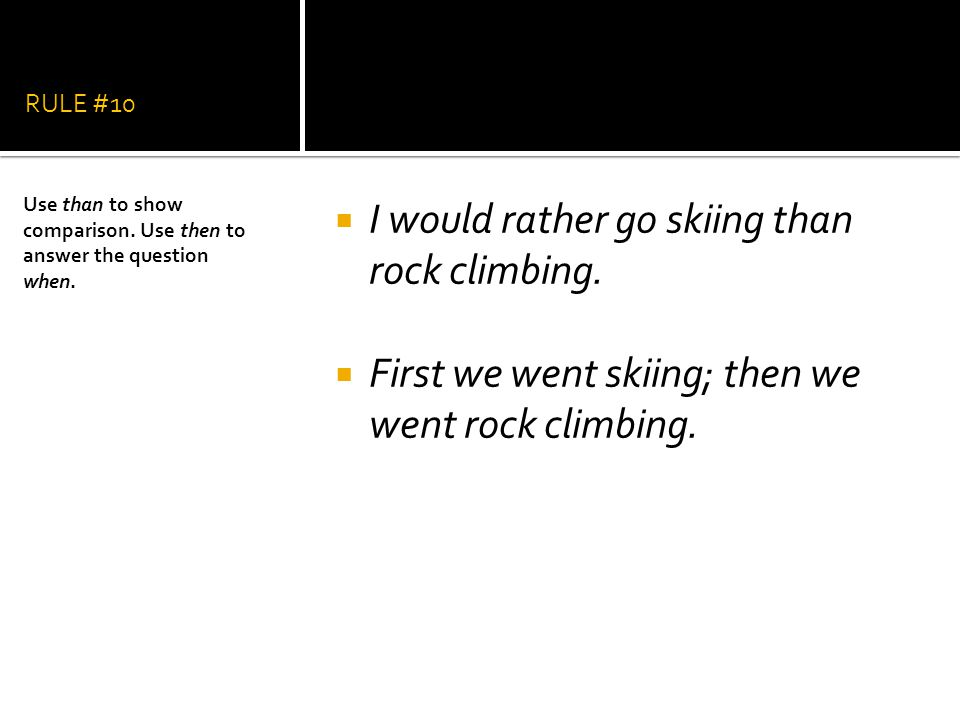 I would rather go skiing than rock climbing.