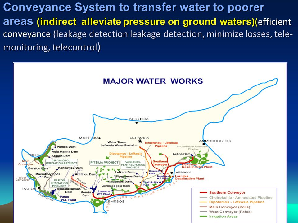 Conveyance System to transfer water to poorer areas (indirect alleviate pressure on ground waters)(efficient conveyance (leakage detection leakage detection, minimize losses, tele-monitoring, telecontrol)