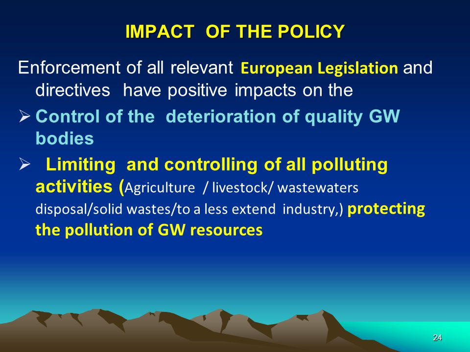 IMPACT OF THE POLICY Enforcement of all relevant European Legislation and directives have positive impacts on the.