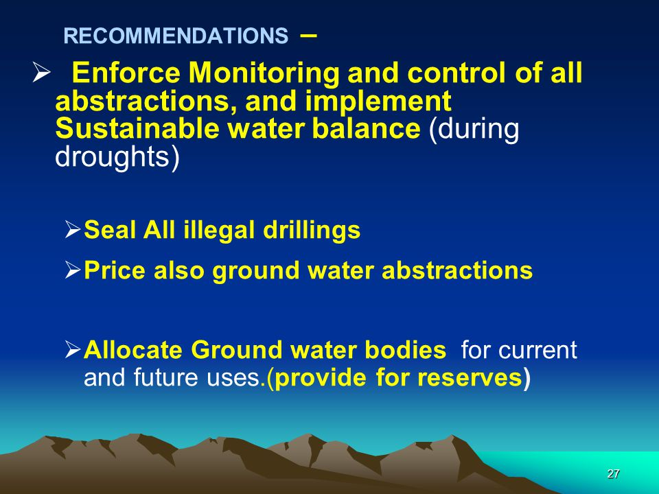 RECOMMENDATIONS – Enforce Monitoring and control of all abstractions, and implement Sustainable water balance (during droughts)