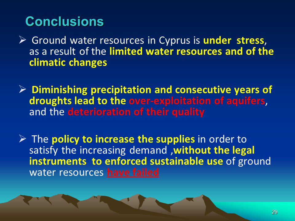 Conclusions Ground water resources in Cyprus is under stress, as a result of the limited water resources and of the climatic changes.