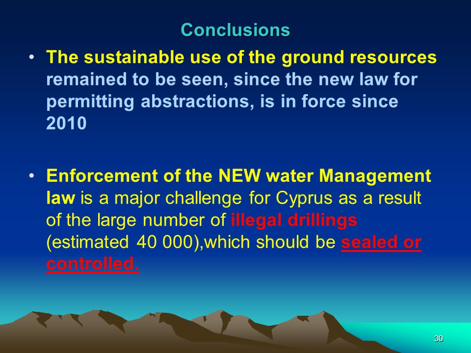 Conclusions The sustainable use of the ground resources remained to be seen, since the new law for permitting abstractions, is in force since 2010.