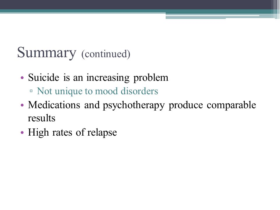 Summary (continued) Suicide is an increasing problem