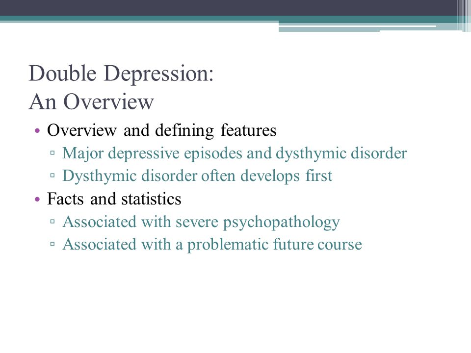 Double Depression: An Overview