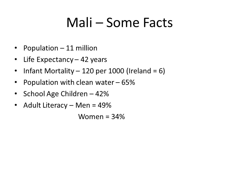 Mali – Some Facts Population – 11 million Life Expectancy – 42 years