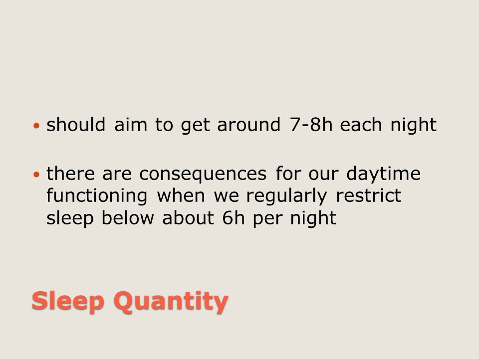 Sleep Quantity should aim to get around 7-8h each night