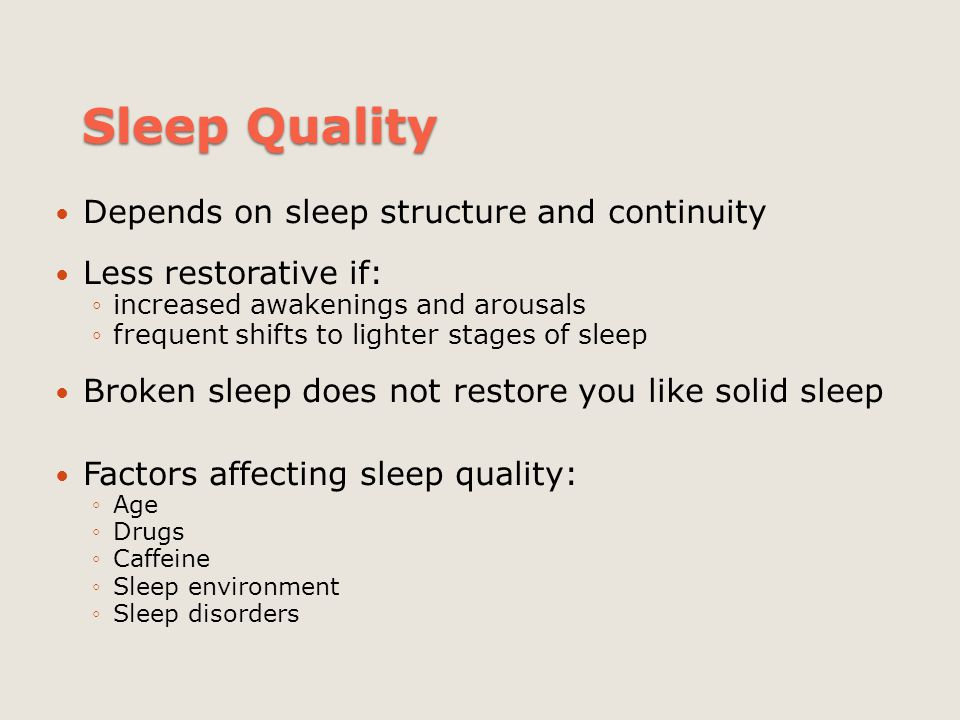 Sleep Quality Depends on sleep structure and continuity