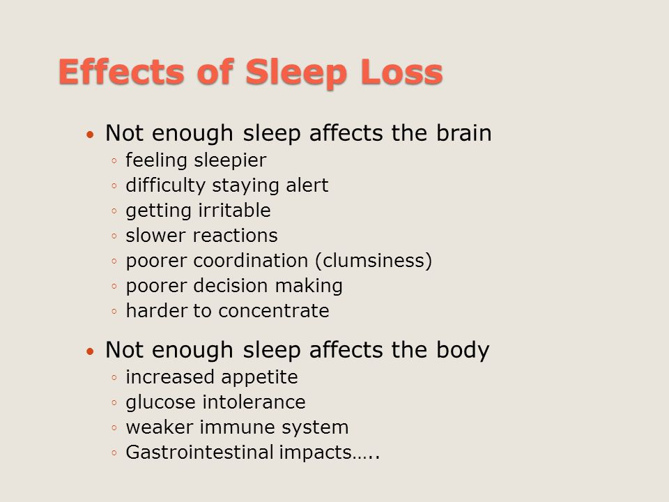Effects of Sleep Loss Not enough sleep affects the brain