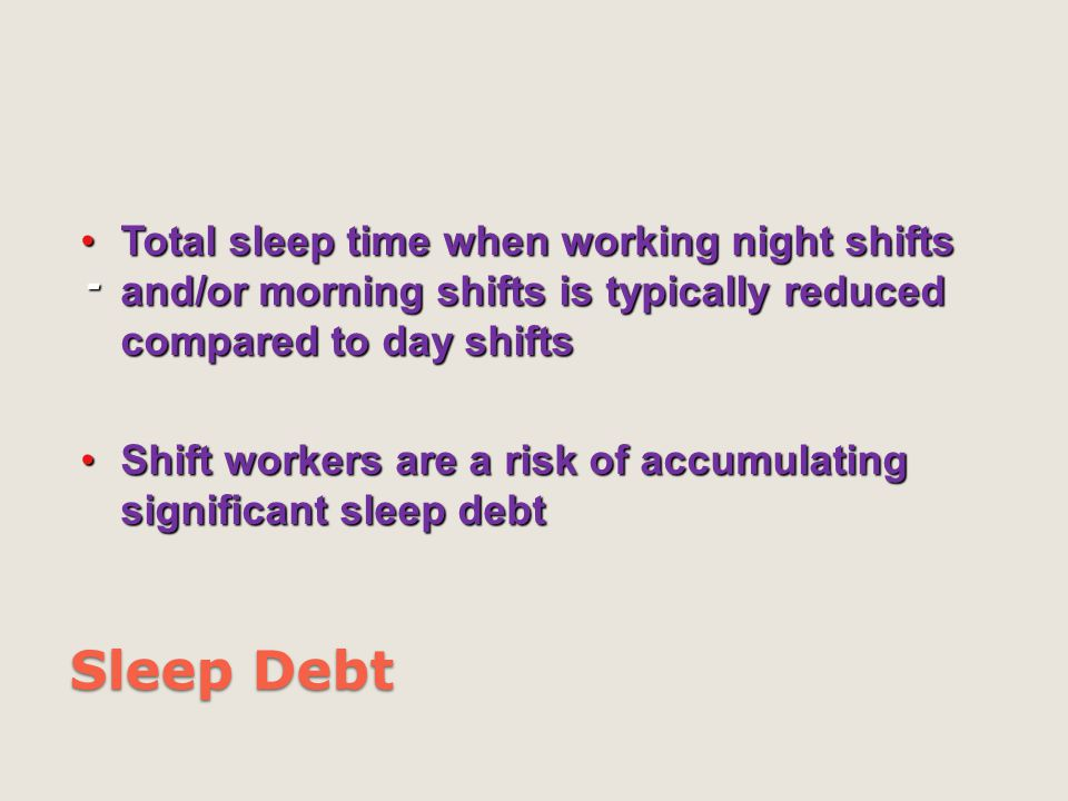 Total sleep time when working night shifts and/or morning shifts is typically reduced compared to day shifts