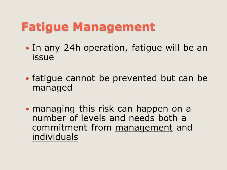 Fatigue Management In any 24h operation, fatigue will be an issue