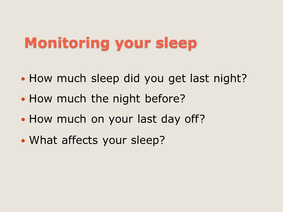 Monitoring your sleep How much sleep did you get last night