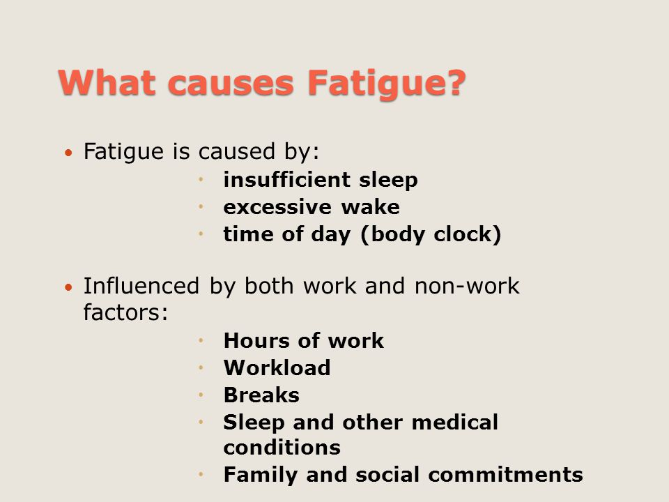 What causes Fatigue Fatigue is caused by: