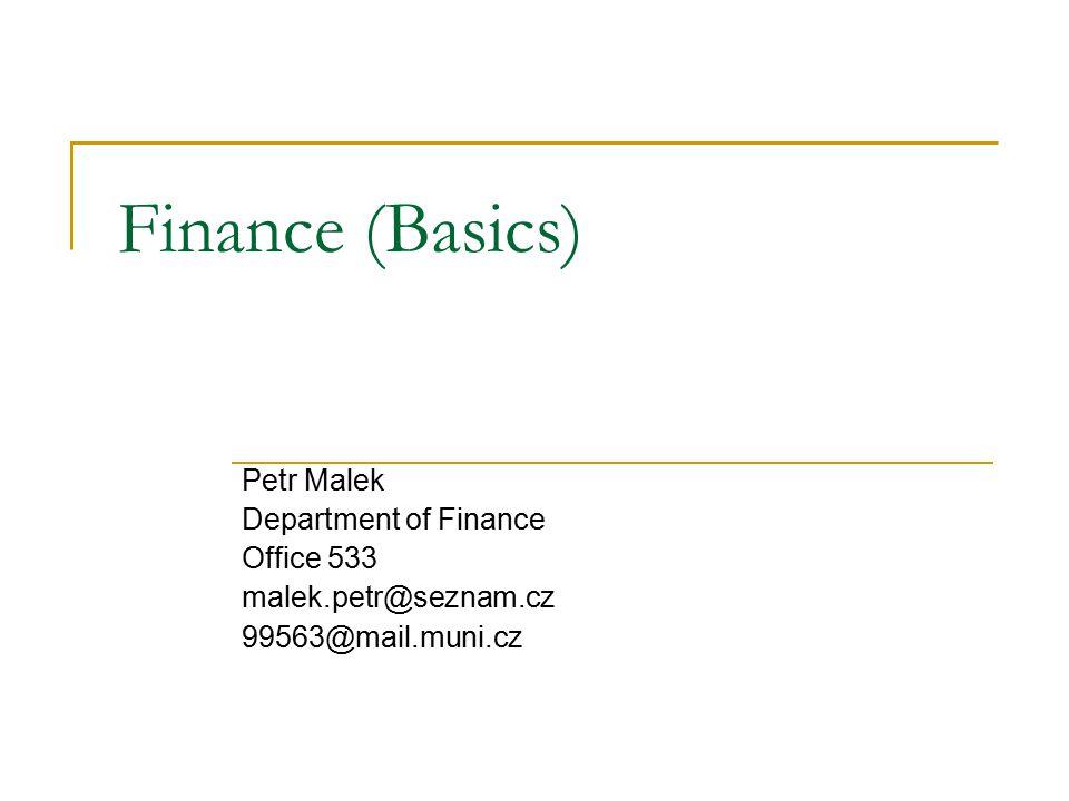 Finance (Basics) Petr Malek Department of Finance Office 533
