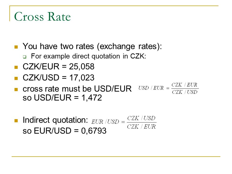 Cross Rate You have two rates (exchange rates): CZK/EUR = 25,058