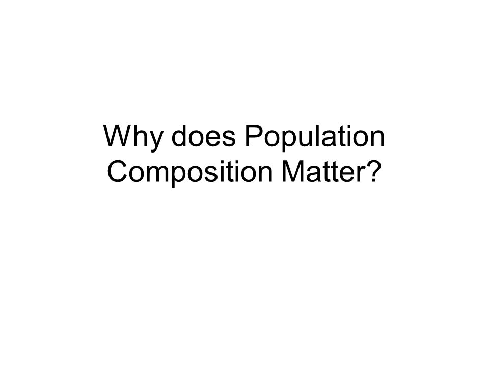 Why does Population Composition Matter