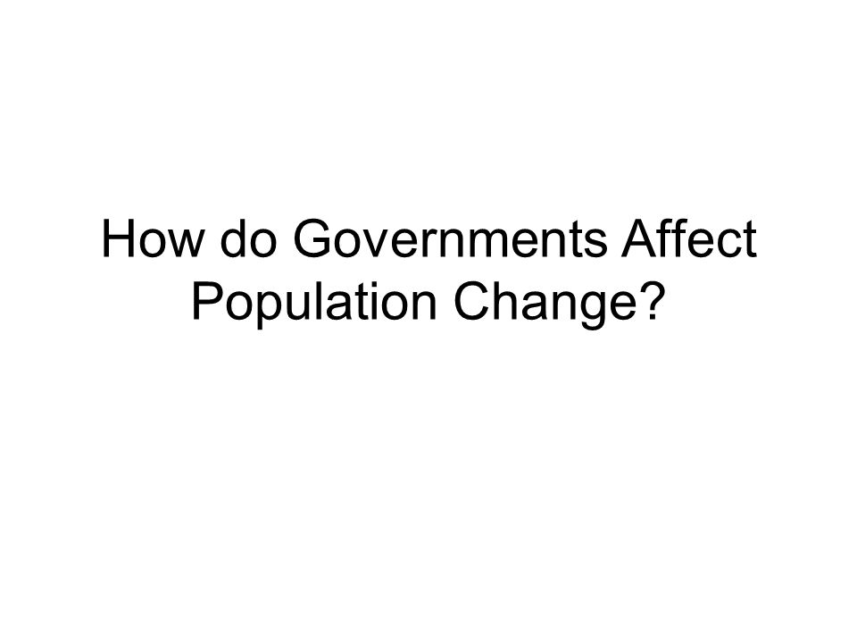How do Governments Affect Population Change