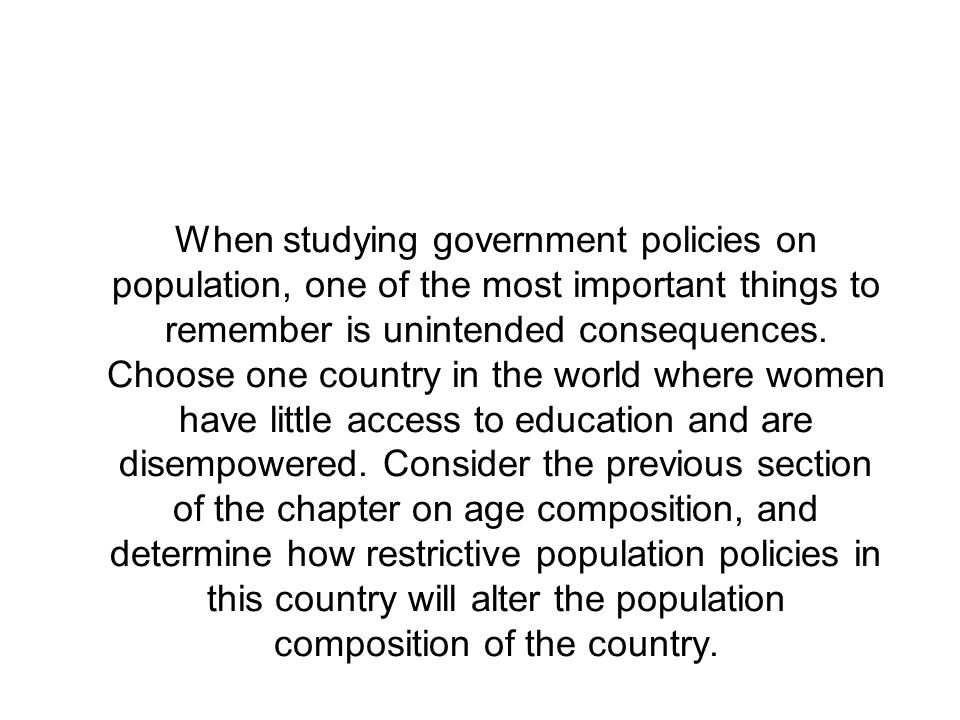 When studying government policies on population, one of the most important things to remember is unintended consequences.