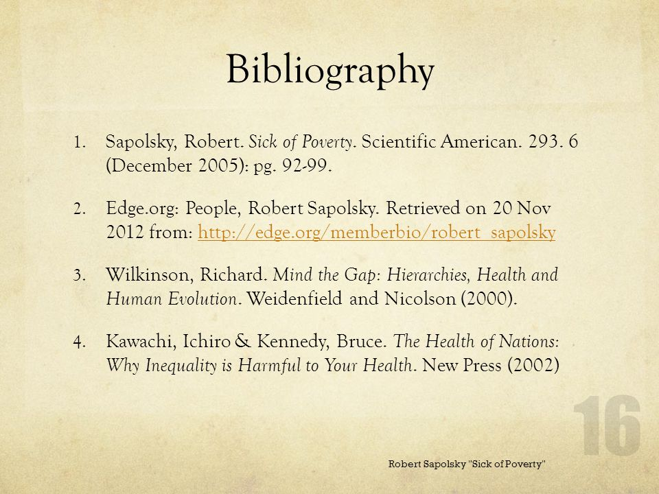 Bibliography Sapolsky, Robert. Sick of Poverty. Scientific American. 293. 6 (December 2005): pg. 92-99.