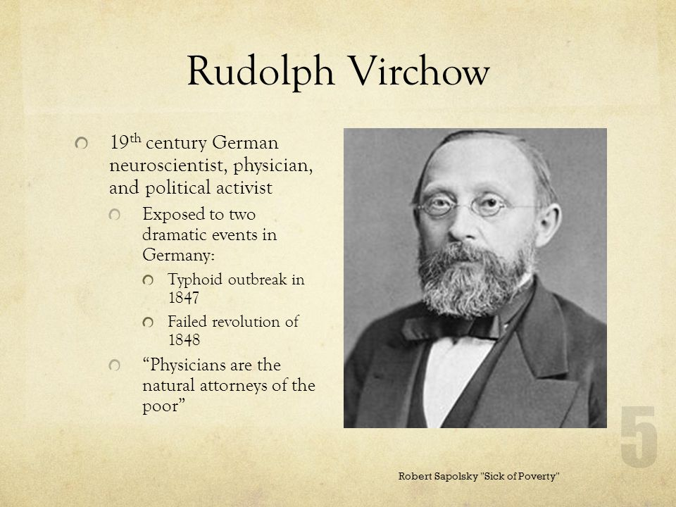 Rudolph Virchow 19th century German neuroscientist, physician, and political activist. Exposed to two dramatic events in Germany: