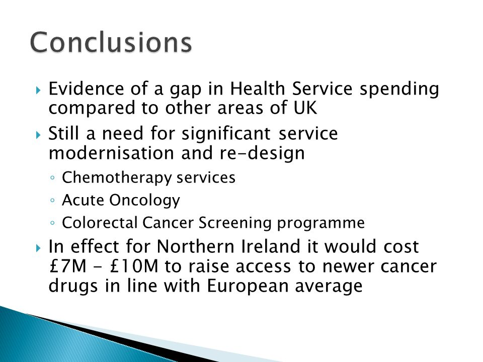 Conclusions Evidence of a gap in Health Service spending compared to other areas of UK.