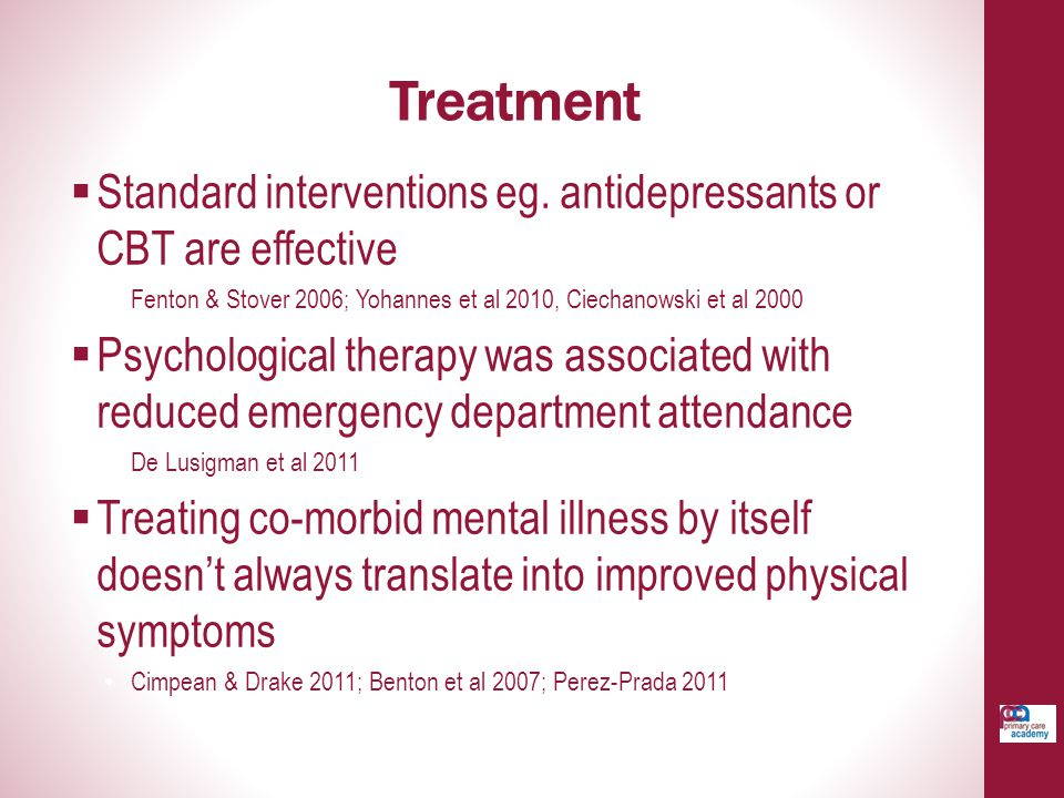 Treatment Standard interventions eg. antidepressants or CBT are effective. Fenton & Stover 2006; Yohannes et al 2010, Ciechanowski et al 2000.