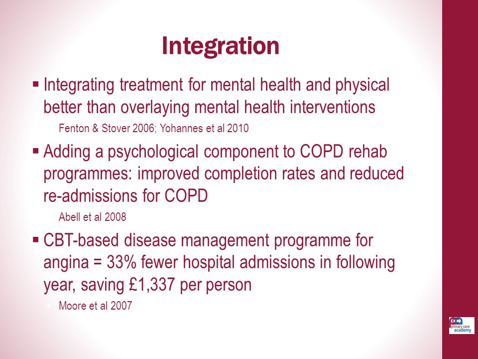 Integration Integrating treatment for mental health and physical better than overlaying mental health interventions.
