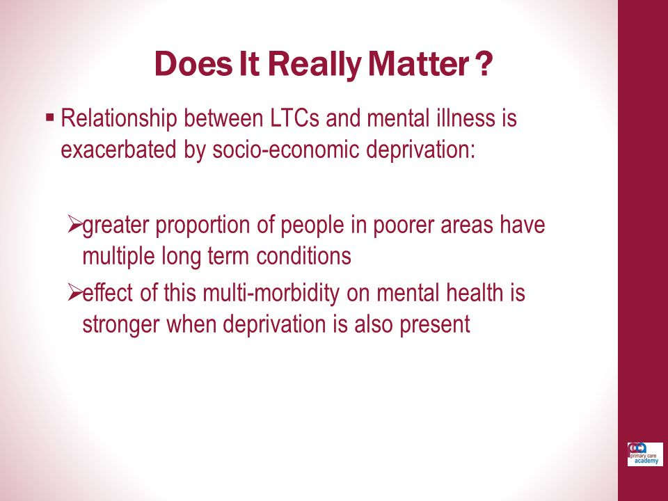 Does It Really Matter Relationship between LTCs and mental illness is exacerbated by socio-economic deprivation: