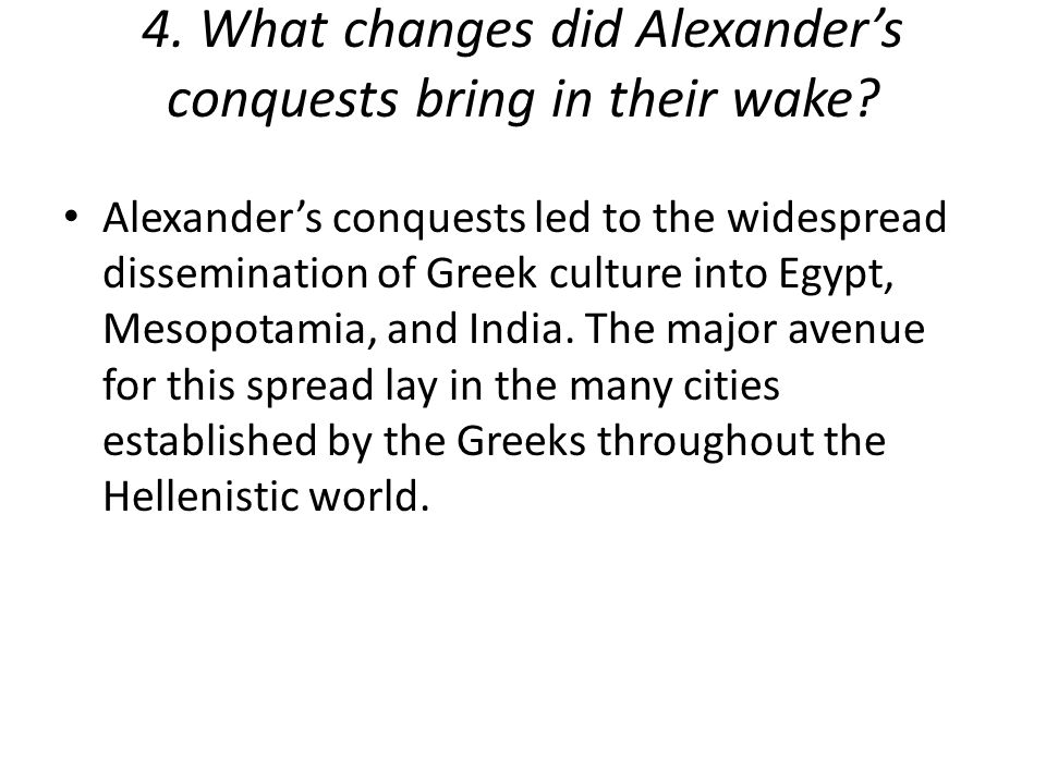 4. What changes did Alexander's conquests bring in their wake