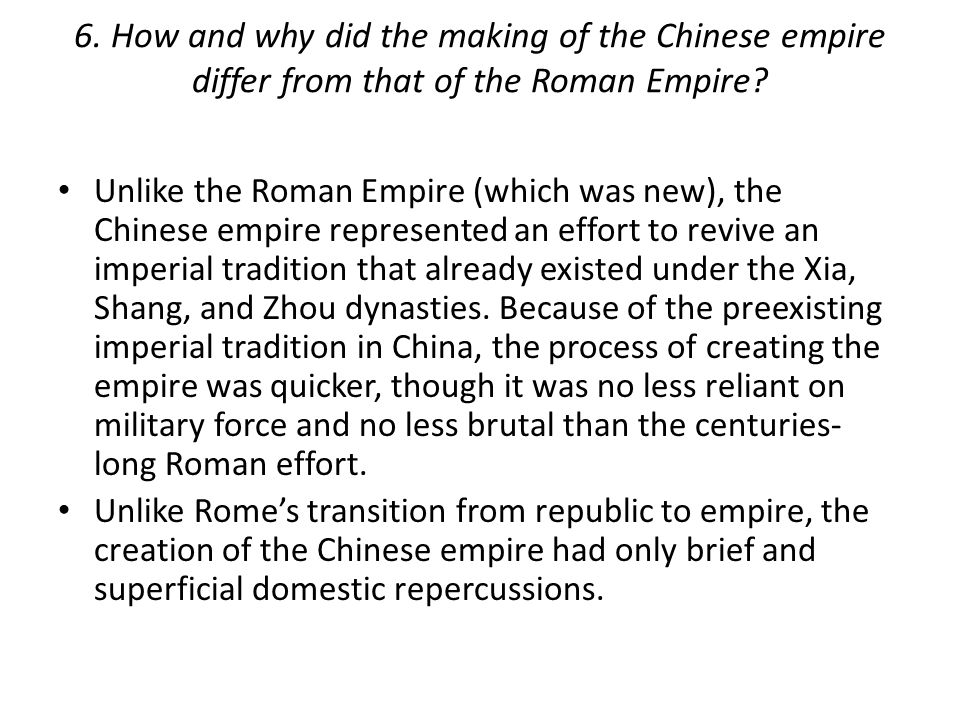 6. How and why did the making of the Chinese empire differ from that of the Roman Empire