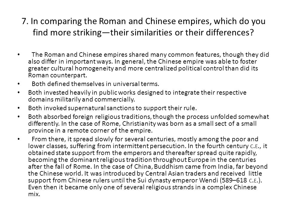 7. In comparing the Roman and Chinese empires, which do you find more striking—their similarities or their differences