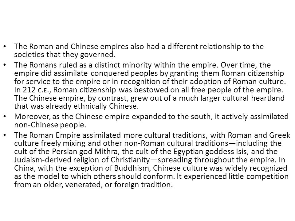 The Roman and Chinese empires also had a different relationship to the societies that they governed.