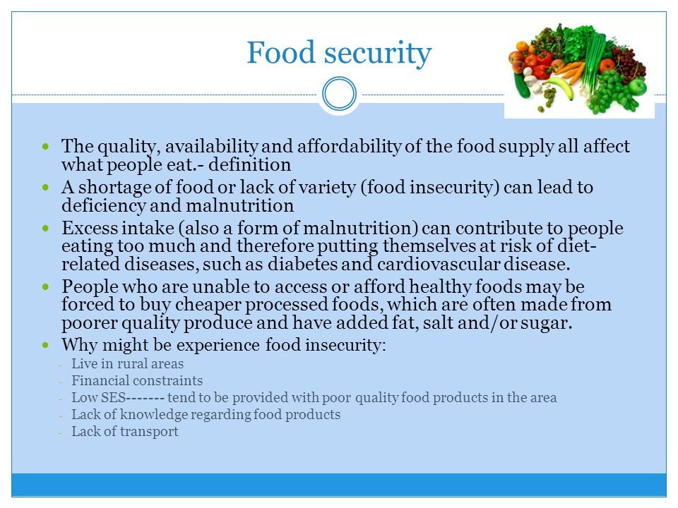 Food security The quality, availability and affordability of the food supply all affect what people eat.- definition.
