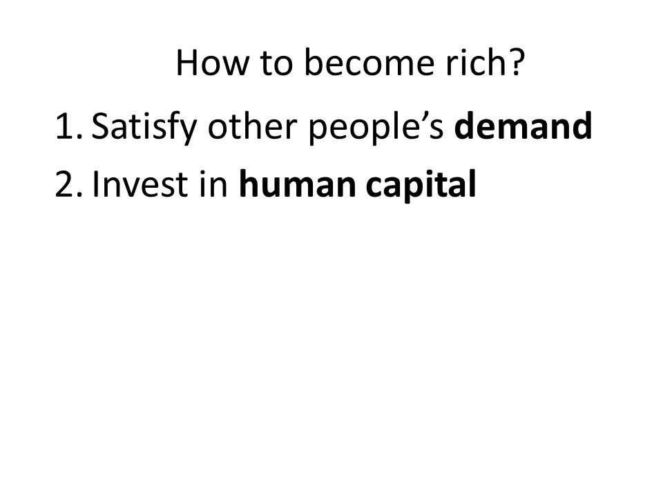 Satisfy other people's demand Invest in human capital