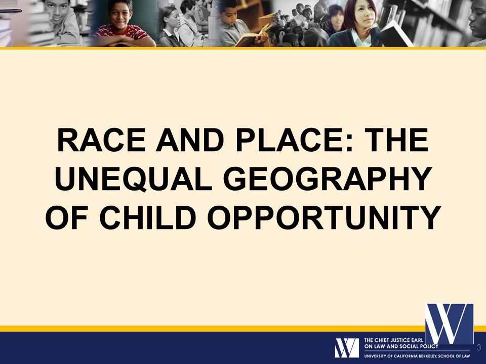 Race and place: THE unequal GEOGRAPHY OF CHILD OPPORTUNITY
